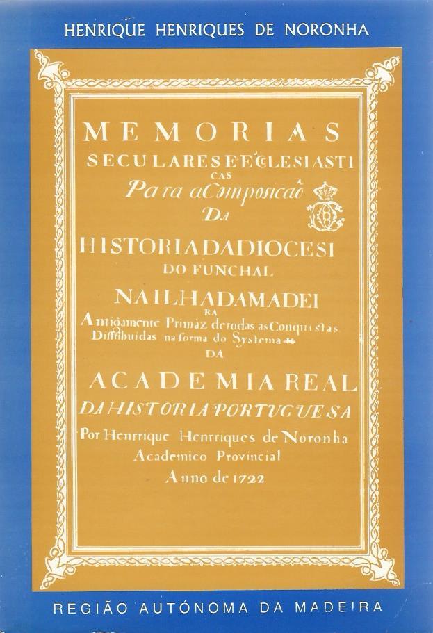 Memórias Séculares e Eclesiásticas para a Composição da História da Diocese do Funchal na Ilha da Madeira