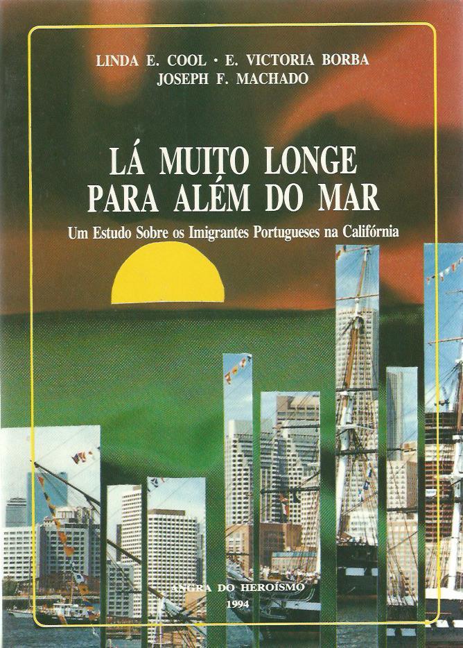 Lá Muito Longe Para Além do Mar: Um Estudo Sombre os Imigrantes Portugueses na Califórnia