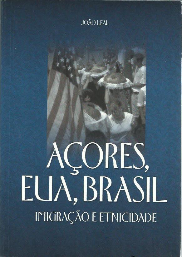 Acores, EUA, Brasil: Imigracao e Etnicidade by Jose Leal