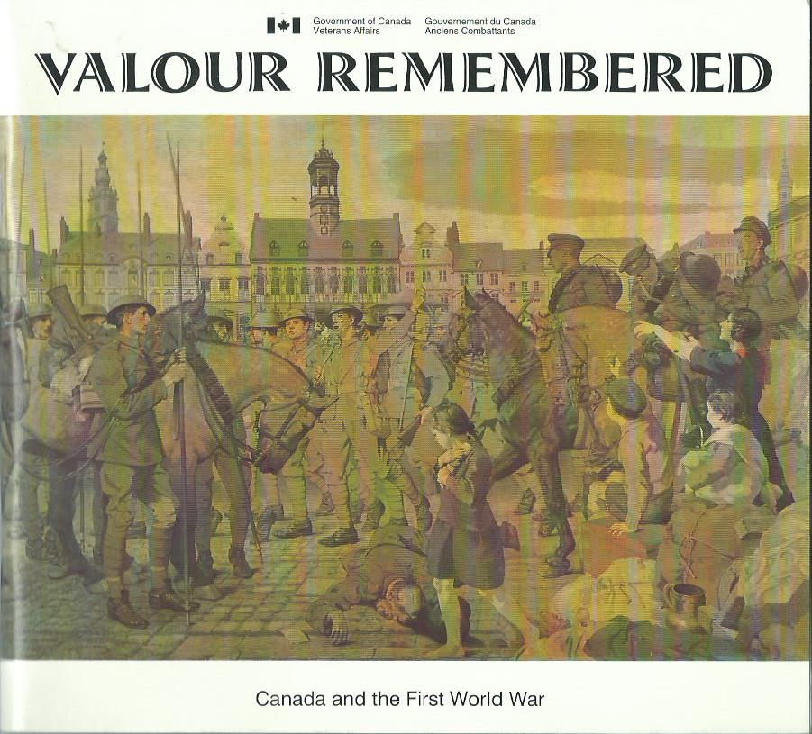 Valour Remembered: Canada and the First World War by Government of Canada Veteran Affairs