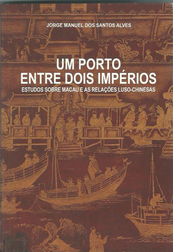 Um Porto Entre Dois Imperios: Estudos sobre Macau e as relacoes Luso-Chinesas