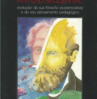 Antero de Quental: Evolução da sua filosofia existencialista e do seu pensamento pedagógico