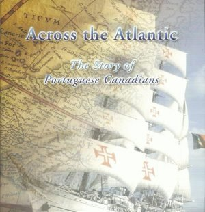 Across the Atlantic: The Story of Portuguese Canadians