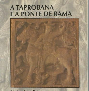 A Taprobana e a Ponte de Rama: Estudos sobre os Portugueses em Celião e na India do Sul