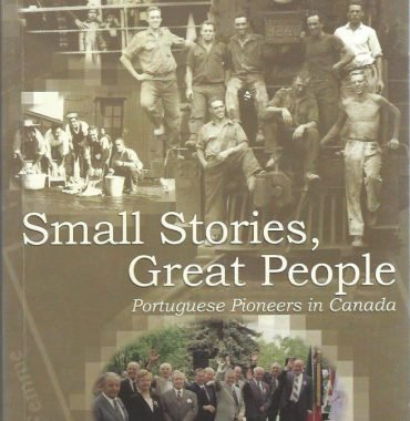 Small Stories, Great People: Portuguese Pioneers in Canada