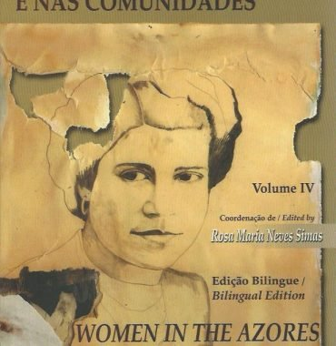 A Mulher nos Acores e nas Comunidades/Women in the Azores and the Immigrant Communities: Volume IV
