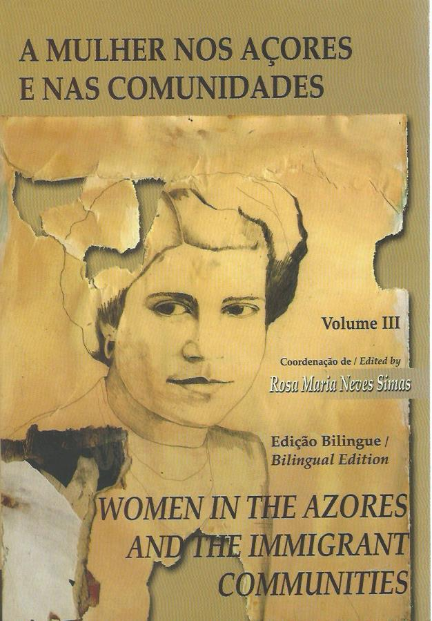 A Mulher nos Acores e nas Comunidades/Women in the Azores and the Immigrant Communities: Volume III
