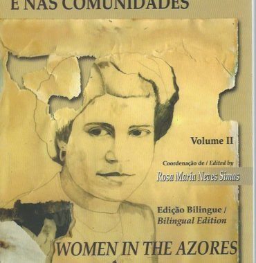 A Mulher nos Acores e nas Comunidades/Women in the Azores and the Immigrant Communities: Volume II