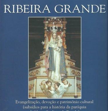 Ribeira Grande: Evangelização, devoção e património cultural