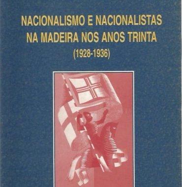 Nacionalismo e Nacionalistas na Madeira nos Anos Trinta (1928-1936)