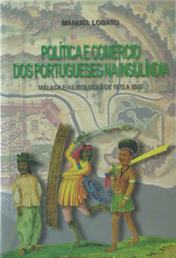 Política e Comércio dos Portugueses na Insulíndia: Malaca e as Molucas de 1575 a 1605