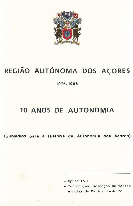 10 Anos de Autonomia: Subsídios para a História da Autonomia doa Açores