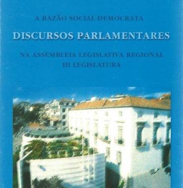 A Razão Social-Democrata Discurso Parlamentares Na Assembleia Legislativa Regional: III Legislatura