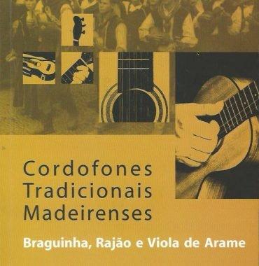 Cordofones Tradicionais Madeirenses: Braguinha, Rajão e Viola de Arame