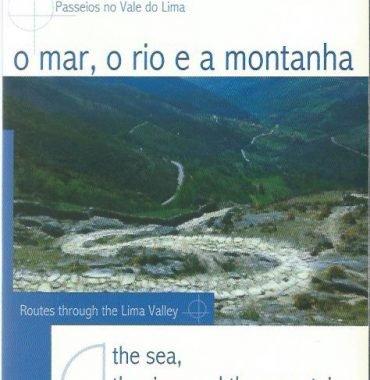 O Mar, O Rio, e a Montanha: Passeios no Vale do Lima