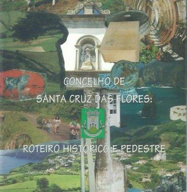 Concelho de Santa Cruz das Flores: Roteiro Historico e Pedestre
