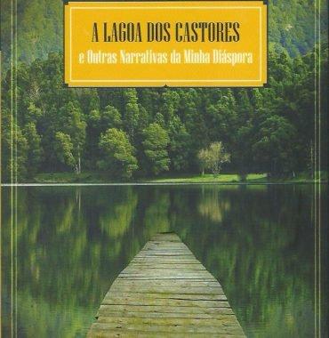 A Lagoa Dos Castores e Outras Narrative da Minha Diáspora
