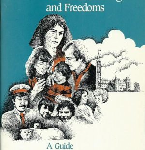 The Charter of Rights and Freedoms: A Guide for Canadians